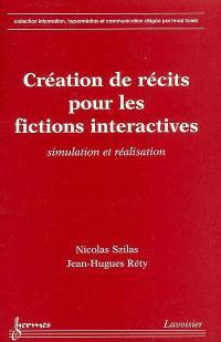 Création de récits pour les fictions interactives : simulation et réalisation