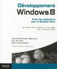 Développement Windows 8 : créer des applications pour le Windows Store : API Windows Runtime (WinRT), C#-C++-XAML, .NET, JavaScript-HTML 5