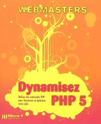 Dynamisez PHP 5 : utilisez les extensions PHP pour dynamiser et optimiser votre code