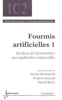 Fourmis artificielles. Volume 1, Des bases de l'optimisation aux applications industrielles