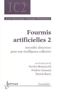 Fourmis artificielles. Volume 2, Nouvelles directions pour une intelligence collective