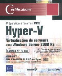 Hyper-V : virtualisation de serveurs avec Windows Server 2008 R2 : préparation à l'examen MCTS 70-659, 31 travaux pratiques, 132 questions-réponses