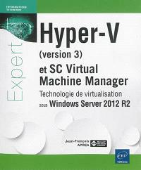 Hyper-V (version 3) et SC Virtual machine manager : technologie de virtualisation sous Windows Server 2012 R2
