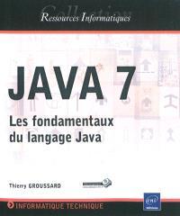 Java 7 : les fondamentaux du langage Java