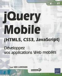 jQuery Mobile (HTML5, CSS3, JavaScript) : développez vos applications Web mobiles