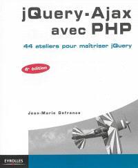 jQuery, Ajax avec PHP : 44 ateliers pour maîtriser jQuery