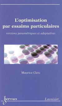 L'optimisation par essaims particulaires : versions paramétriques et adaptatives