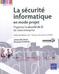 La sécurité informatique en mode projet : organisez la sécurité du SI de votre entreprise