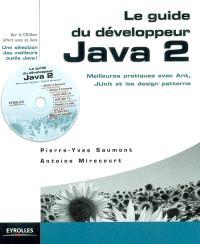 Le guide du développeur Java 2 : meilleures pratiques avec Ant, Junit et les design patterns