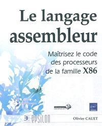 Le langage assembleur : maîtrisez le code des processeurs de la famille X86