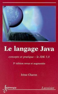 Le langage Java : concepts et pratique : le JDK 5.0