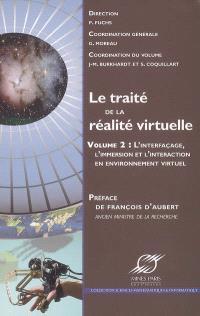 Le traité de la réalité virtuelle. Volume 2, L'interfaçage, l'immersion et l'interaction en environnement virtuel