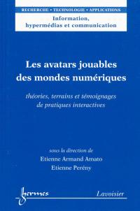 Les avatars jouables des mondes numériques : théories, terrains et témoignages de pratiques interactives