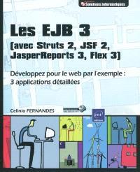 Les EJB 3 (avec Struts 2, JSF 2, JasperReports 3, Flex 3) : développez pour le Web par l'exemple : 3 applications détaillées