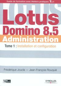 Lotus Domino administration. Volume 1, Installation et configuration