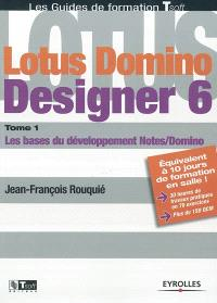 Lotus Domino Designer 6. Volume 1, Les bases du développement Notes-Domino