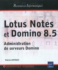 Lotus Notes et Domino 8.5 : administration de serveurs Domino