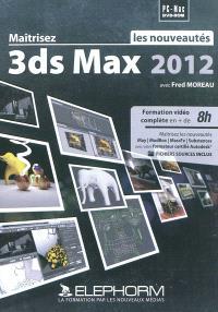 Maîtrisez 3ds Max 2012 : les nouveautés