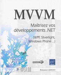MVVM : maîtrisez vos développements .NET (WPF, Silverlight, Windows Phone...)