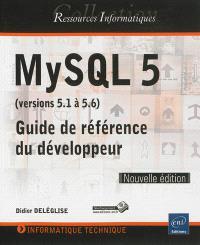 MySQL 5 (versions 5.1 à 5.6) : guide de référence du développeur