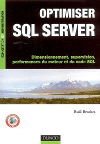 Optimiser SQL Server : dimensionnement, supervision, performances du moteur et du code SQL