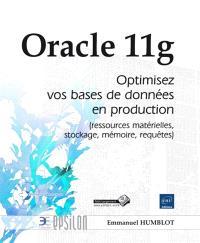 Oracle 11g : optimisez vos bases de données en production (ressources matérielles, stockage, mémoire, requêtes)