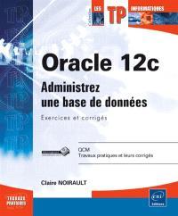Oracle 12c : administrez une base de données : exercices et corrigés