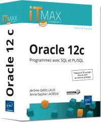 Oracle 12c : programmez avec SQL et PL-SQL : théorie et TP corrigés, près de 28 h de mise en pratique