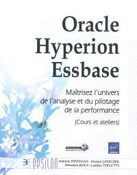 Oracle Hyperion Essbase : maîtrisez l'univers de l'analyse et du pilotage de la performance : cours et ateliers