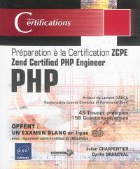 PHP : préparation à la certification ZCPE Zend certified PHP engineer : 45 travaux pratiques, 156 questions-réponses