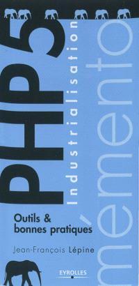 PHP 5 : industrialisation : outils & bonnes pratiques