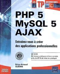 PHP 5, MySQL 5, AJAX : entraînez-vous à créer des applications professionnelles