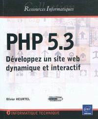 PHP 5.3 : développez un site Web dynamique et interactif