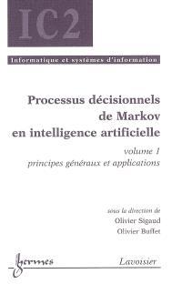 Processus décisionnels de Markov en intelligence artificielle. Volume 1, Principes généraux et applications
