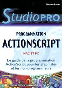 Programmation ActionScript : Mac et PC : le guide de la programmation ActionScript pour les graphistes et les non-programmeurs