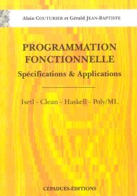 Programmation fonctionnelle : spécifications et applications : Isetl, Clean, Haskell, Poly-ML