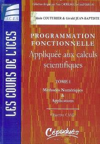 Programmation fonctionnelle appliquée aux calculs scientifiques. Volume 1, Méthodes numériques & applications : Objective CAML
