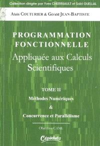 Programmation fonctionnelle appliquée aux calculs scientifiques. Volume 2, Méthodes numériques & concurrence et parallélisme : Objective CAML
