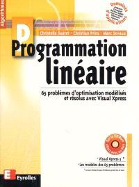 Programmation linéaire : 65 problèmes d'optimisation modélisés et résolus avec Visual Xpress