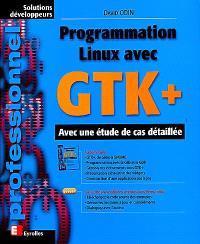 Programmation Linux avec GTK+ : avec une étude de cas détaillée