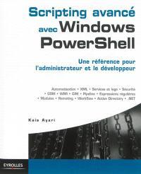 Scripting avancé avec Windows PowerShell : une référence pour l'administrateur et le développeur