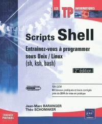 Scripts shell : entraînez-vous à programmer sous Unix-Linux (sh, ksh, bash) : 131 QCM, 63 travaux pratiques et leurs corrigés, près de 20 h de mise en pratique