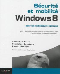 Sécurité et mobilité Windows 8 pour les utilisateurs nomades : UEFI, BitLocker et AppLocker, DirectAccess, VPN, SmartScreen, Windows Defender...