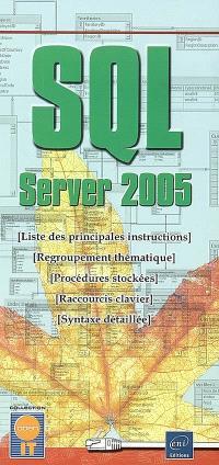 SQL server 2005 : liste des principales instructions, regroupement thématique, procédures stockées, raccourcis clavier, syntaxe détaillée