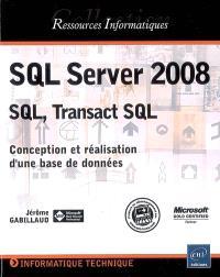 SQL Server 2008 : SQL, Transact SQL : conception et réalisation d'une base de données