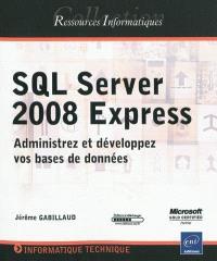 SQL Server 2008 Express : administrez et développez vos bases de données