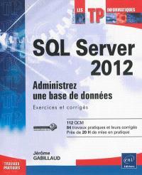 SQL Server 2012 : administrez une base de données : exercices et corrigés