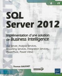 SQL Server 2012 : implémentation d'une solution de Business Intelligence : Sql server, analysis services, reporting services, intégration services, PowerPivot, Power View