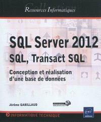 SQL Server 2012 : SQL, Transact SQL : conception et réalisation d'une base de données