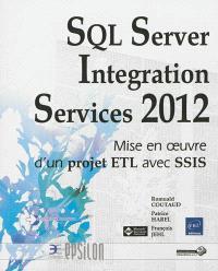 SQL Server Integration Services 2012 : mise en oeuvre d'un projet ETL avec SSIS
